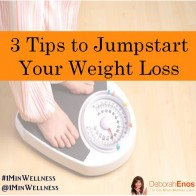 3 Tips to Jumpstart your Weight Loss | Deborah Enos One Minute Wellness Coach