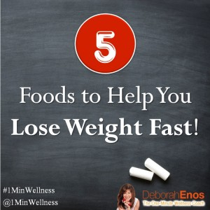 5 foods to help you lose weight fast deborah enos