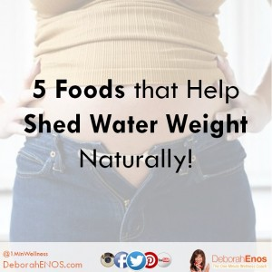 Deborah Enos Speaker Author and Certified Nutritionist reveals five foods that shed water weight naturally