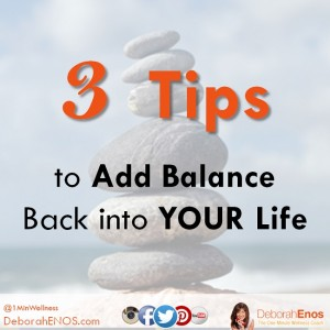 3 Tips to Add Balance back into Your Life from Deborah Enos Corporate Female Keynote Speaker