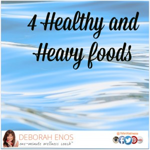 4 Healthy and Heavy Foods Deborah Enos