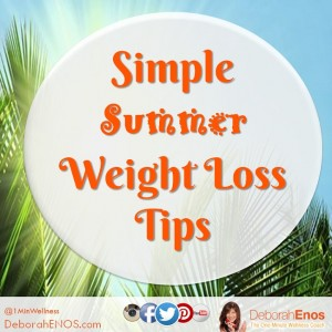 Simple Summer Weight Loss Tips Deborah Enos