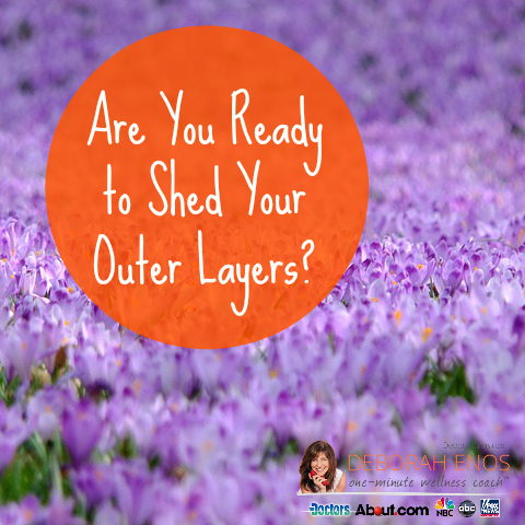 Are You Ready to Shed Your Outer Layers?